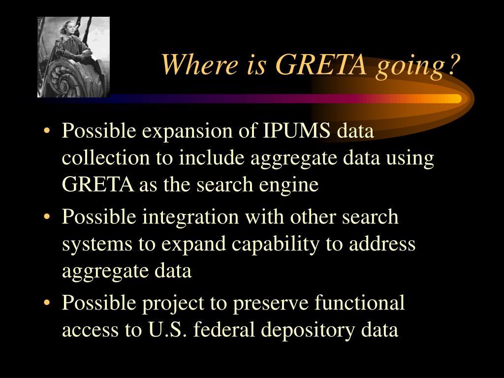 Where is GRETA going?