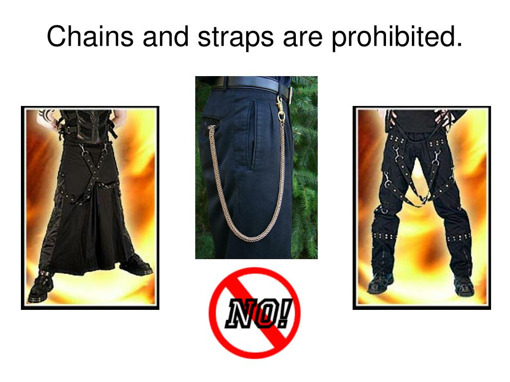 Chains and straps are prohibited.