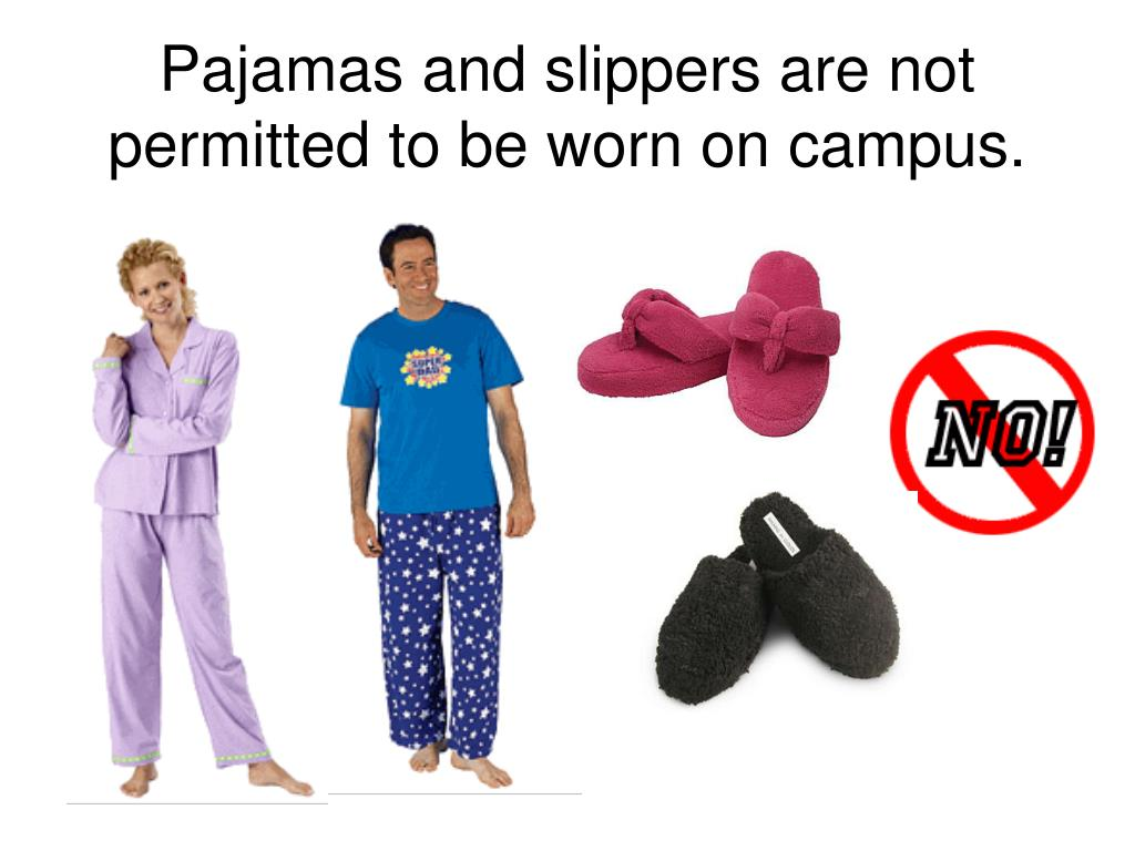 Pajamas and slippers are not permitted to be worn on campus.