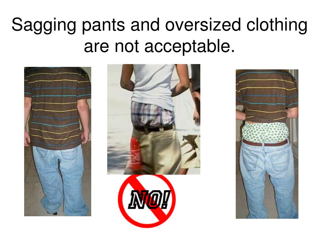 Sagging pants and oversized clothing are not acceptable.