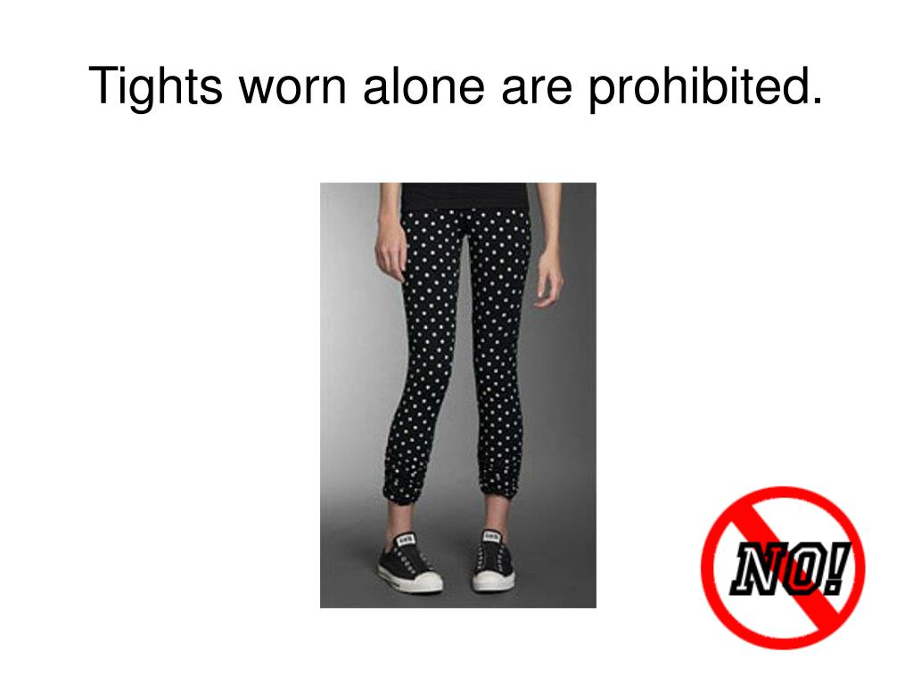 Tights worn alone are prohibited.