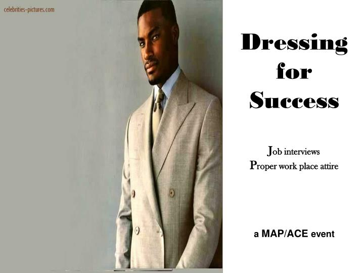 Dressing for success j ob interviews p roper work place attire a map ace event