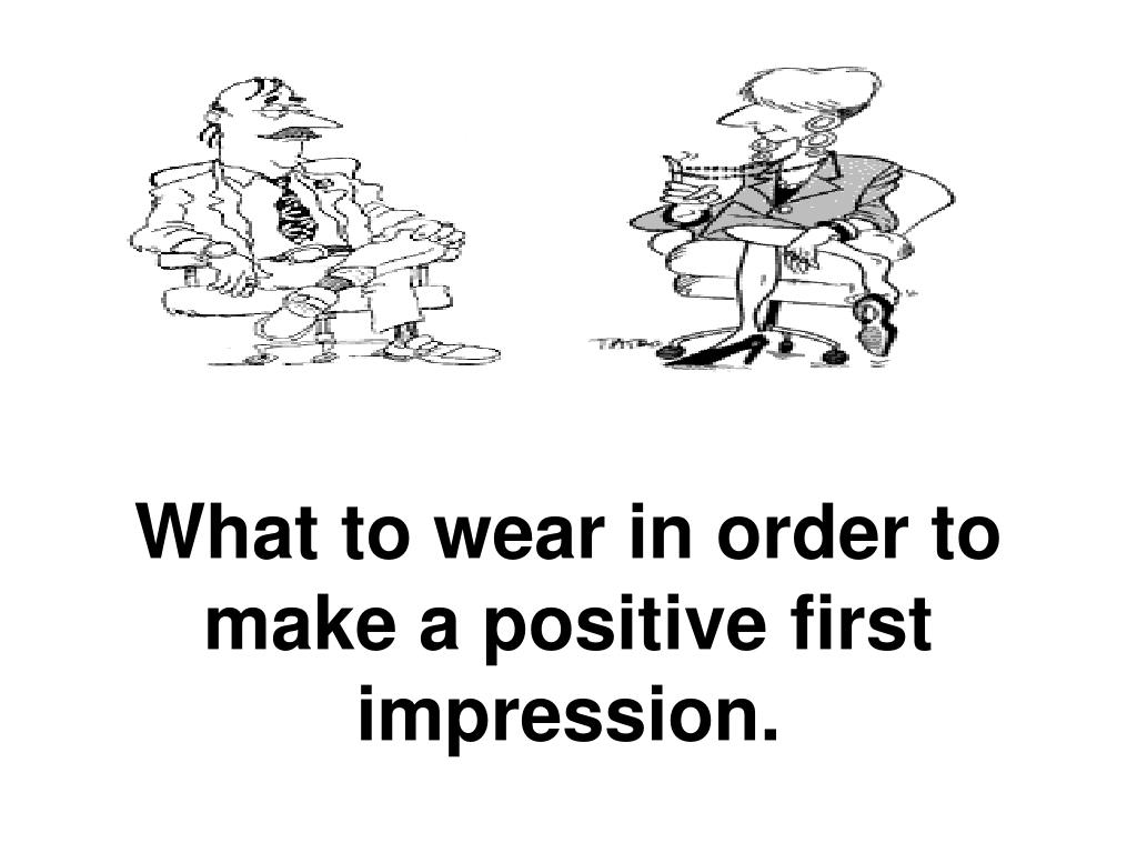 What to wear in order to make a positive first impression.