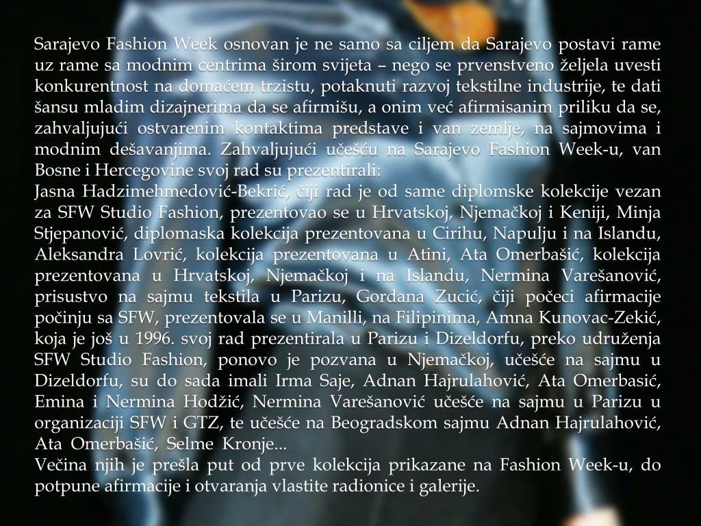 Sarajevo Fashion Week osnovan je ne samo sa ciljem da Sarajevo postavi rame uz rame sa modnim centrima