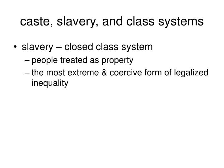 caste, slavery, and class systems