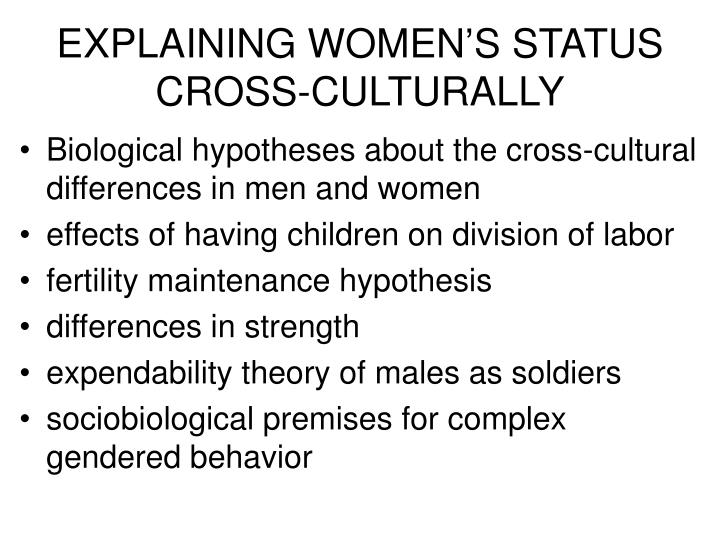 EXPLAINING WOMEN'S STATUS CROSS-CULTURALLY