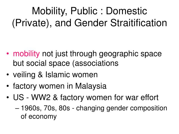 Mobility, Public : Domestic (Private), and Gender Straitification