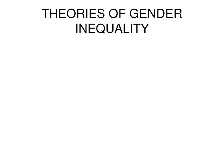 THEORIES OF GENDER INEQUALITY
