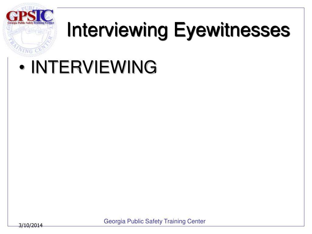 Interviewing Eyewitnesses