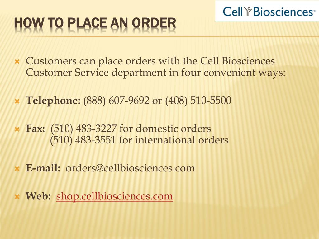 Customers can place orders with the Cell Biosciences Customer Service department in four convenient ways