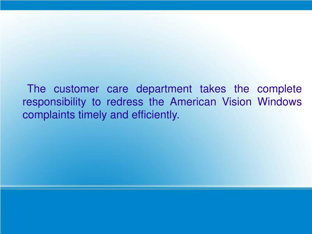 The customer care department takes the complete responsibility to redress the American Vision Windows complaints timely and efficiently.