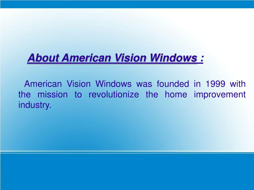 American Vision Windows was founded in 1999 with the mission to revolutionize the home improvement industry.