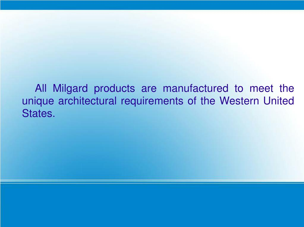 All Milgard products are manufactured to meet the unique architectural requirements of the Western United States.