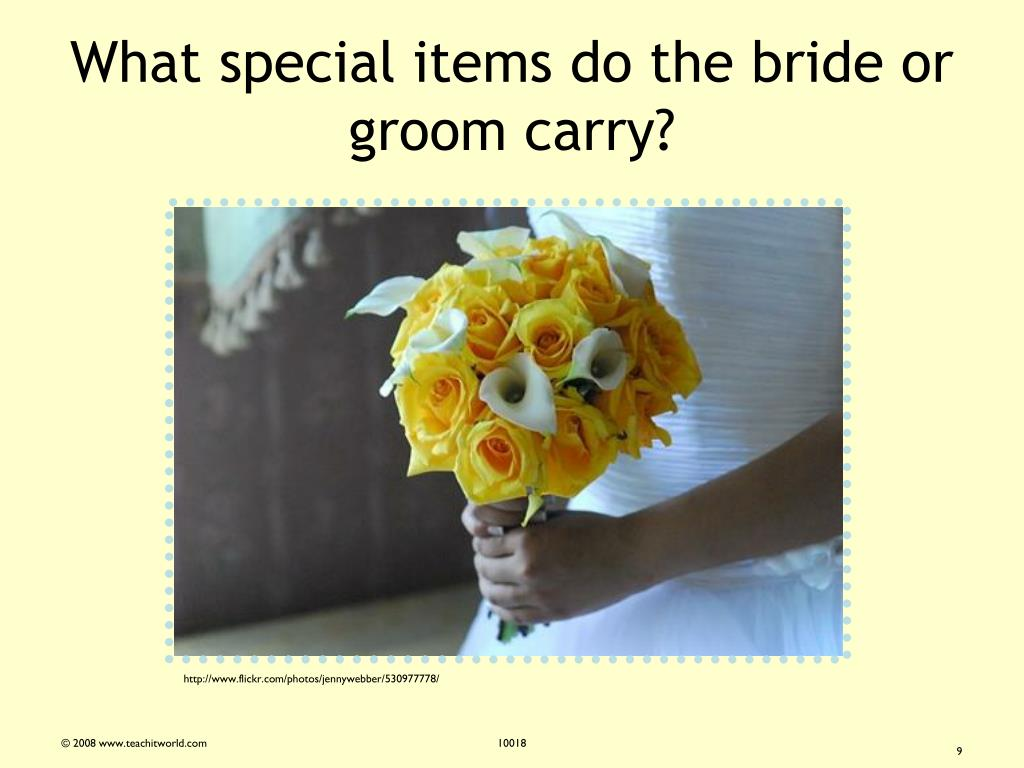 What special items do the bride or groom carry?