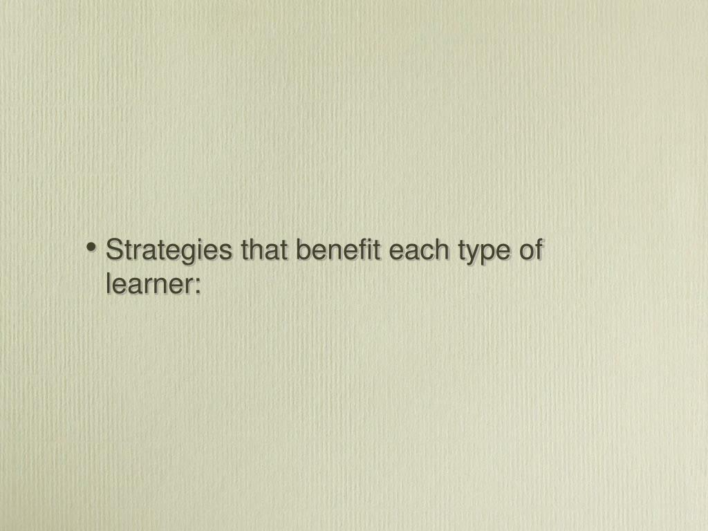 Strategies that benefit each type of learner:
