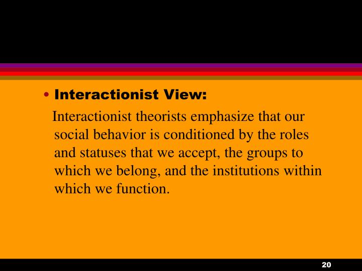 Interactionist View: