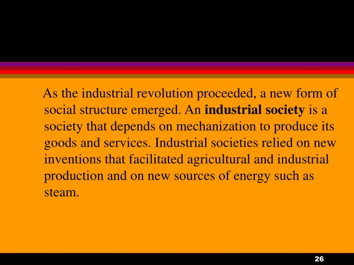 As the industrial revolution proceeded, a new form of social structure emerged. An
