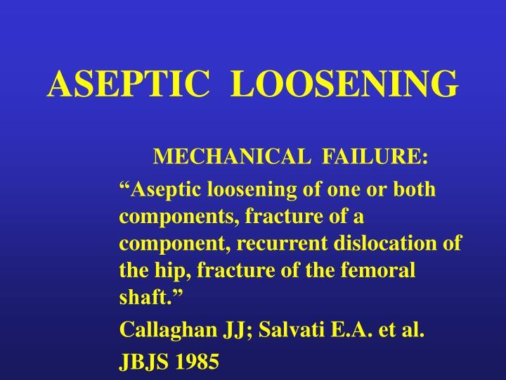 ASEPTIC  LOOSENING
