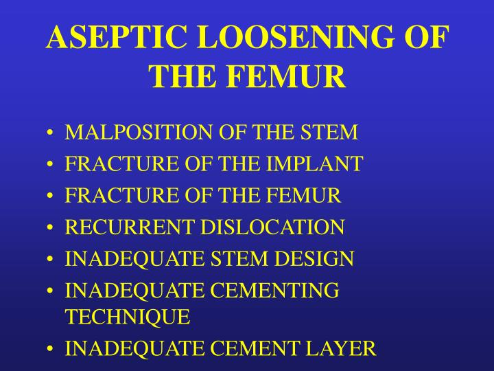 ASEPTIC LOOSENING OF THE FEMUR