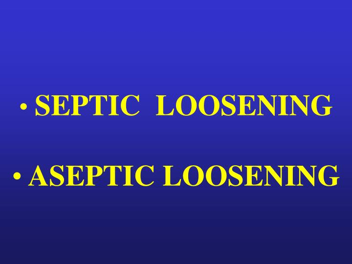 SEPTIC  LOOSENING