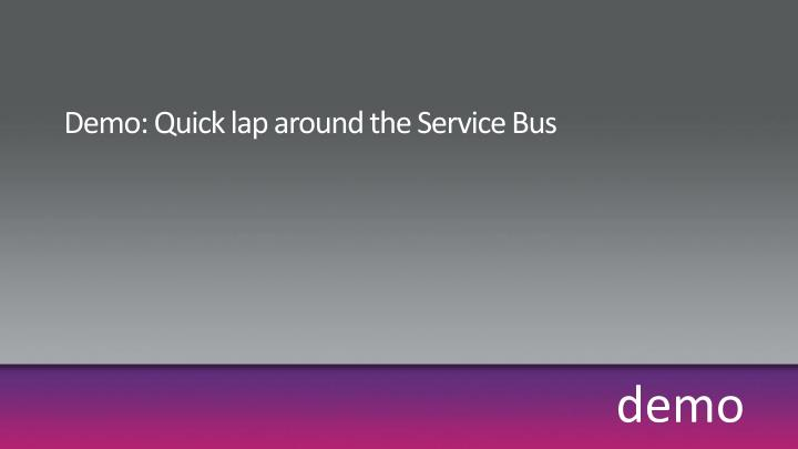 Demo: Quick lap around the Service Bus