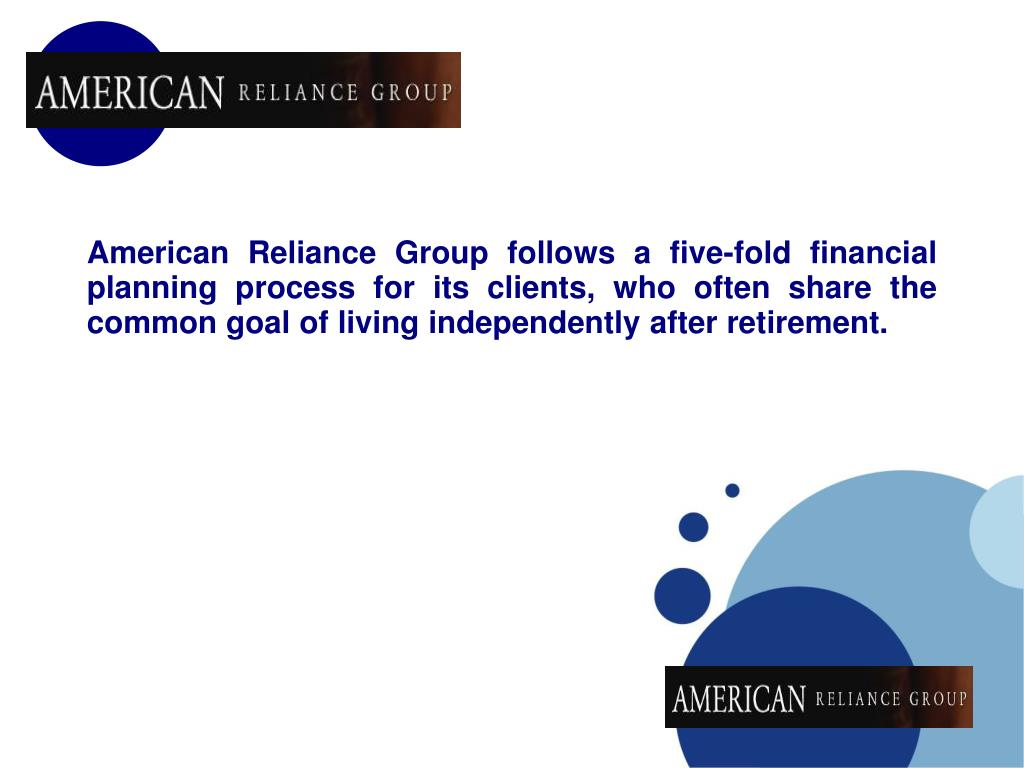 American Reliance Group follows a five-fold financial planning process for its clients, who often share the common goal of living independently after retirement.