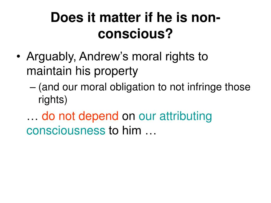 Does it matter if he is non-conscious?