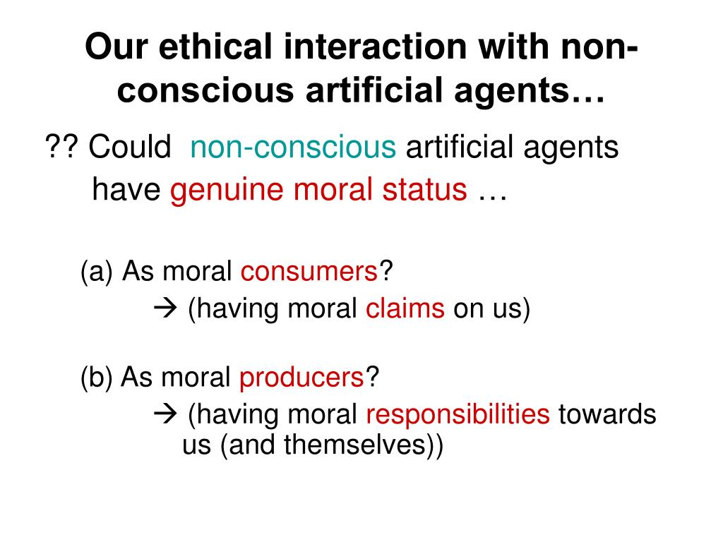 Our ethical interaction with non-conscious artificial agents…