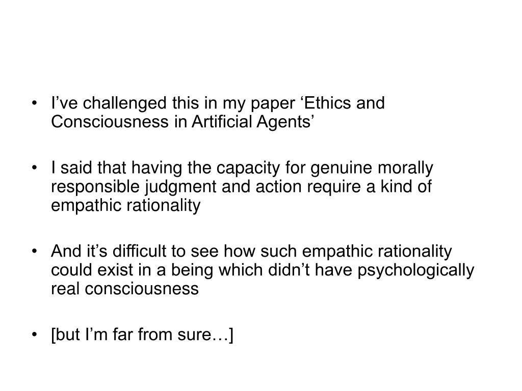 I've challenged this in my paper 'Ethics and Consciousness in Artificial Agents'