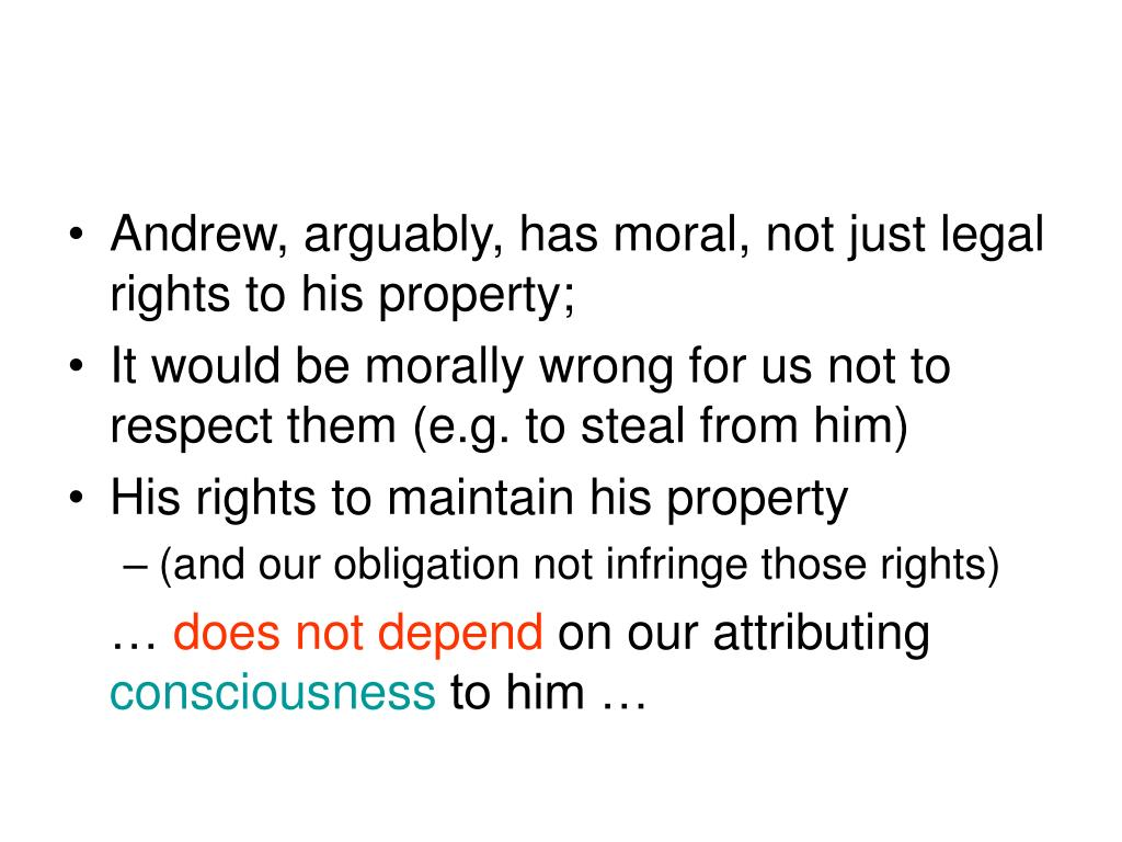 Andrew, arguably, has moral, not just legal rights to his property;