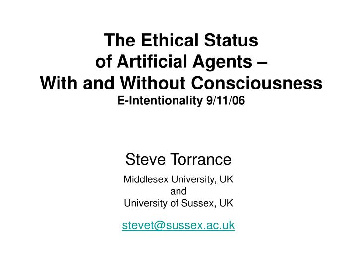 The ethical status of artificial agents with and without consciousness e intentionality 9 11 06