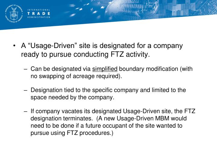 "A ""Usage-Driven"" site is designated for a company ready to pursue conducting FTZ activity."