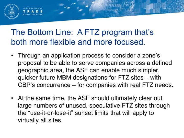 The Bottom Line:  A FTZ program that's both more flexible and more focused.