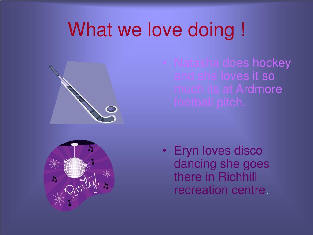 What we love doing !