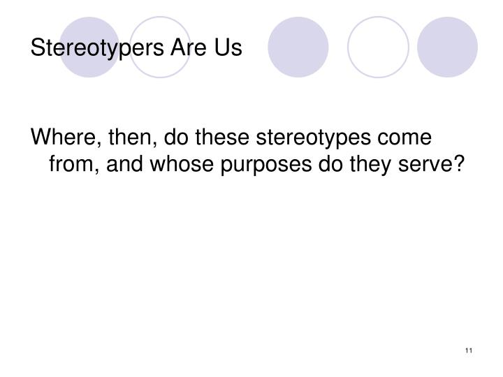 Stereotypers Are Us