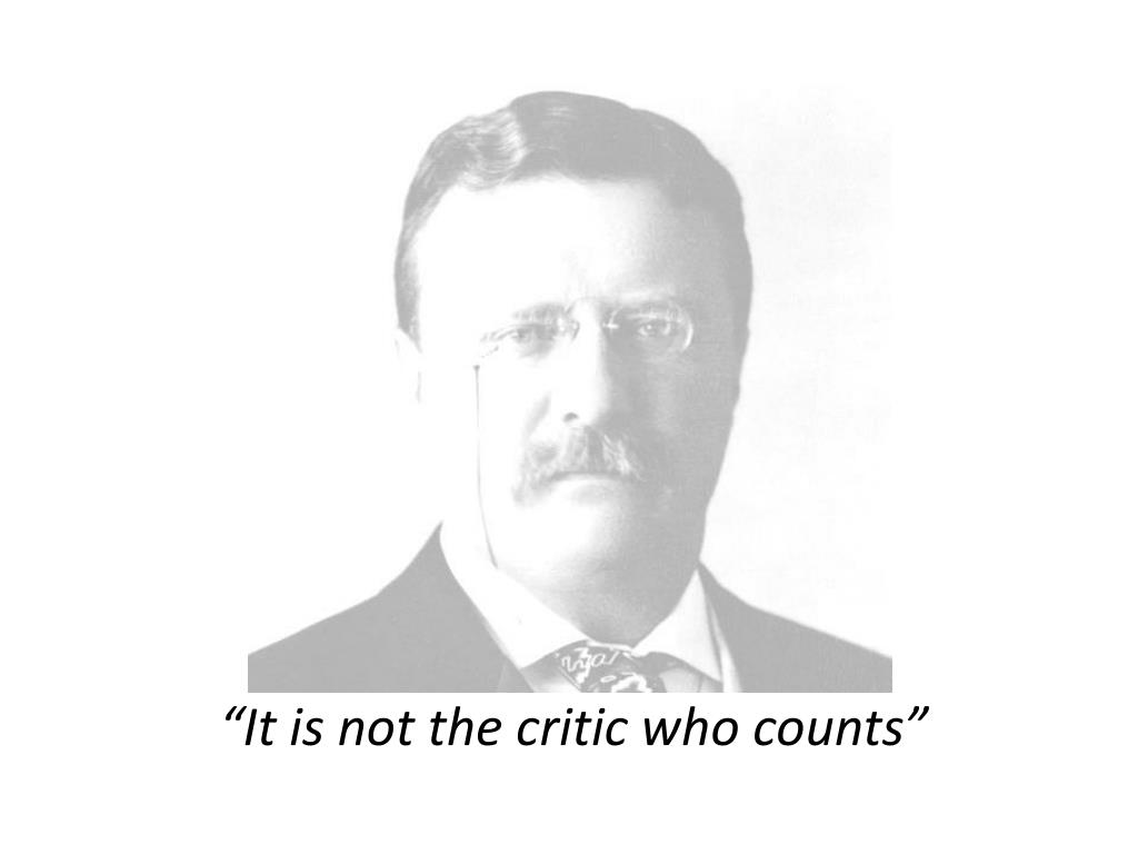 """""""It is not the critic who counts"""""""