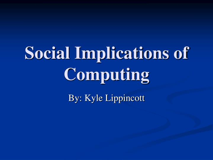 Social implications of computing