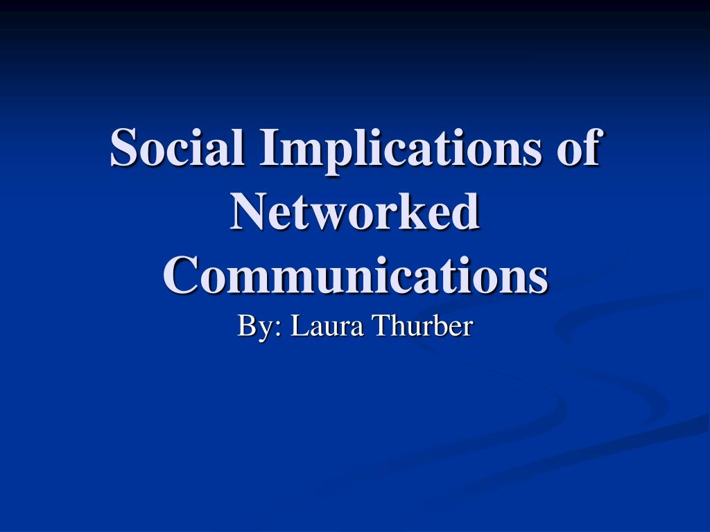 Social Implications of Networked Communications