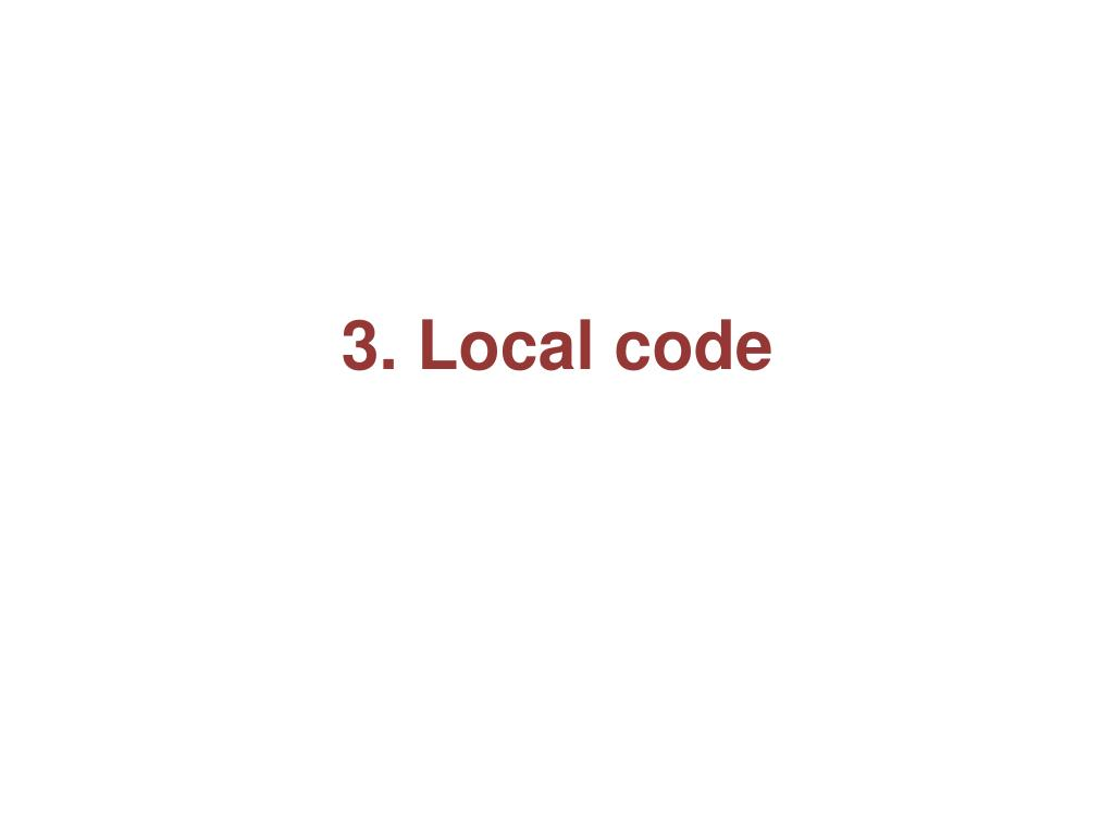 3. Local code