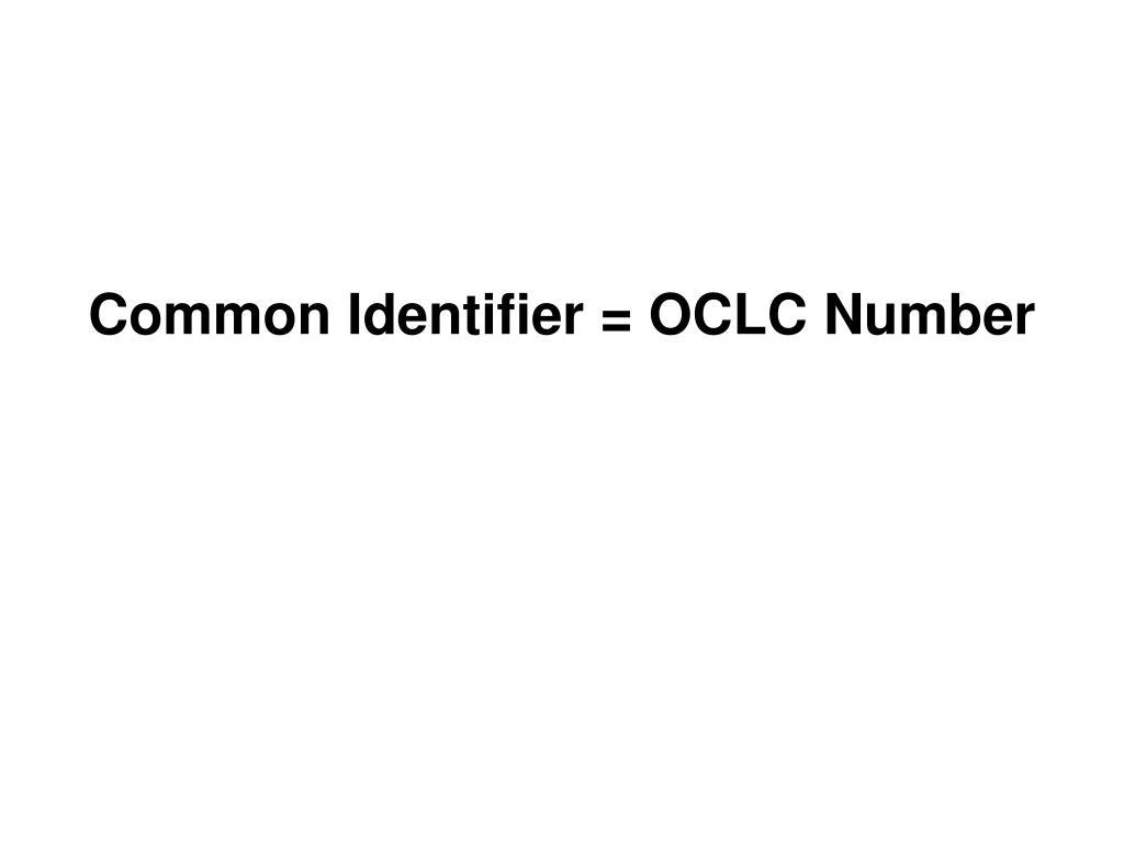 Common Identifier = OCLC Number