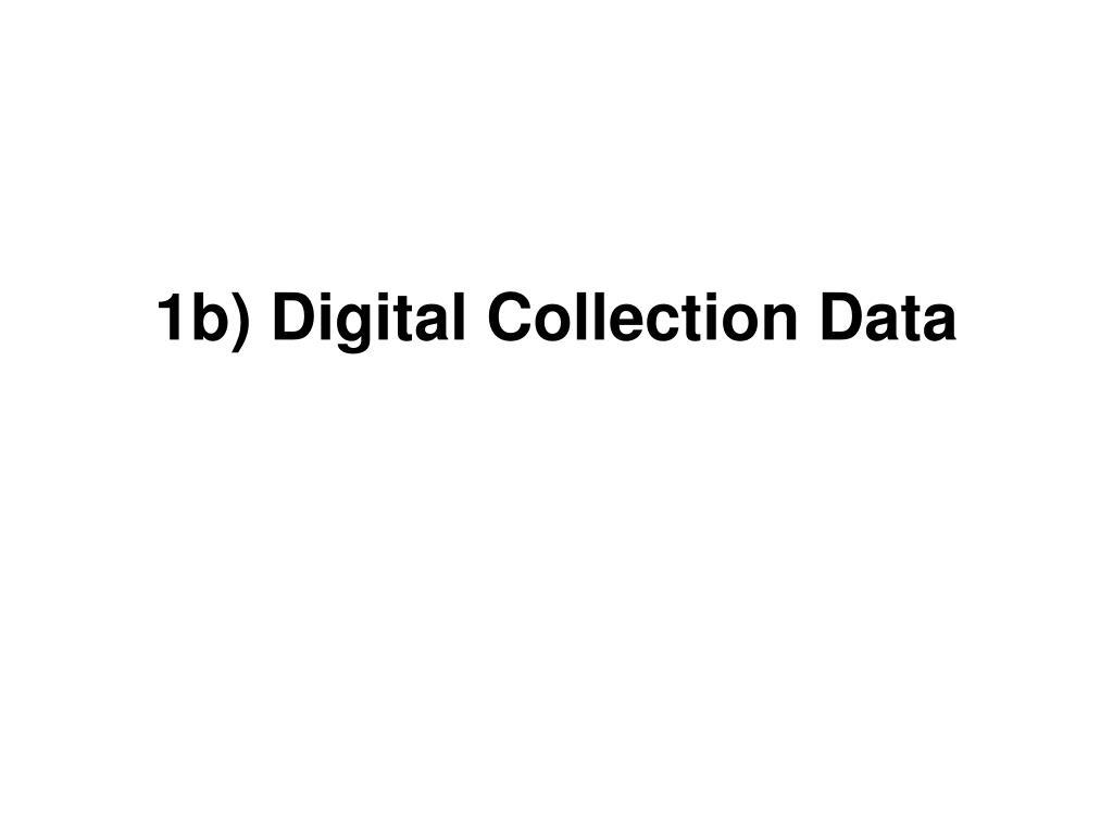1b) Digital Collection Data