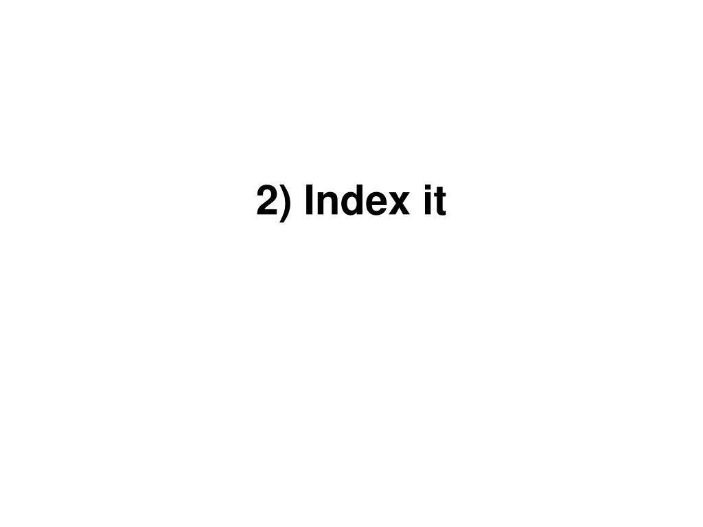 2) Index it