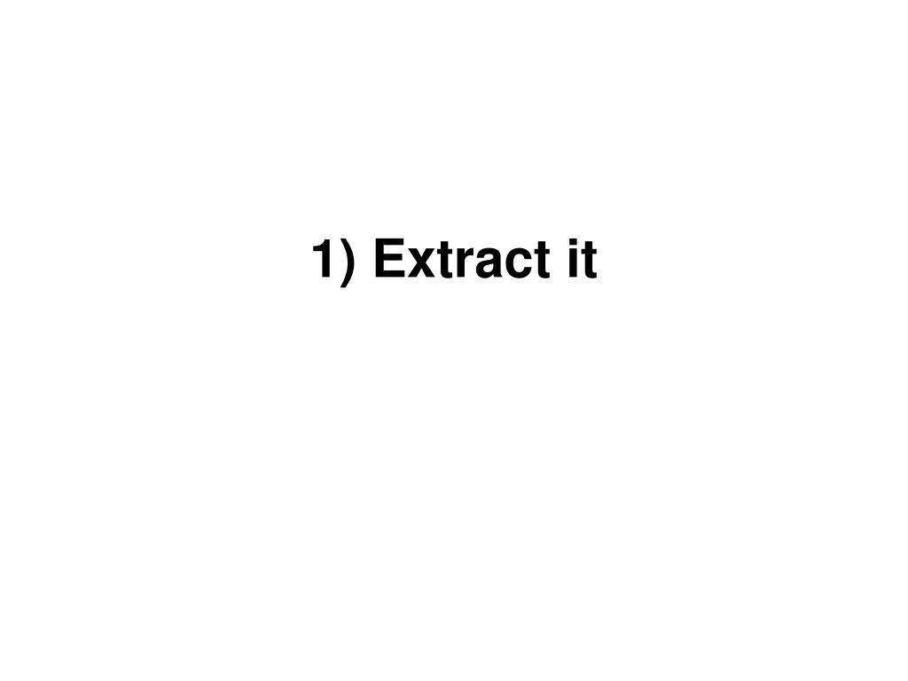 1) Extract it