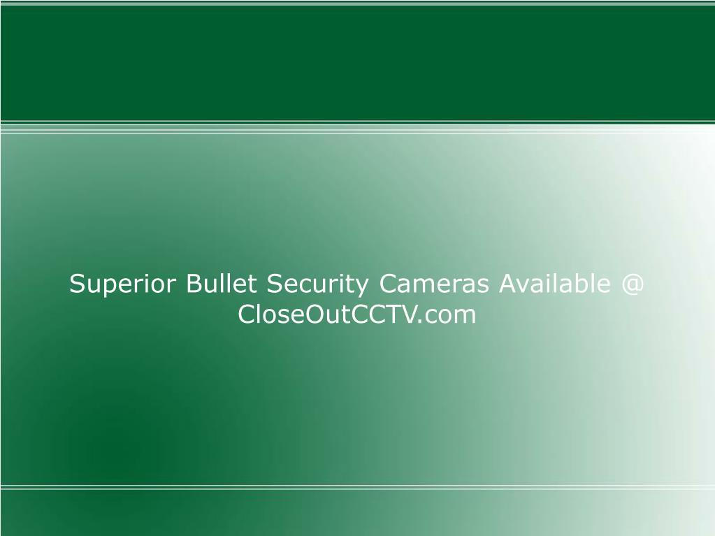 Superior Bullet Security Cameras Available @ CloseOutCCTV.com