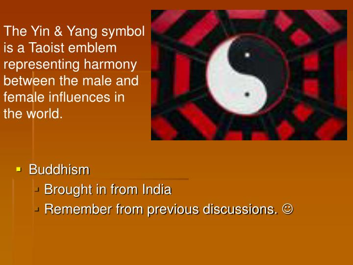 The Yin & Yang symbol is a Taoist emblem representing harmony between the male and female influences in the world.