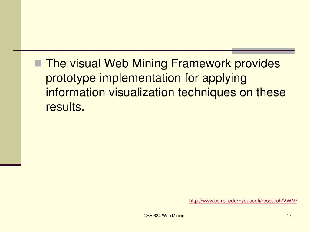 The visual Web Mining Framework provides prototype implementation for applying information visualization techniques on these results.