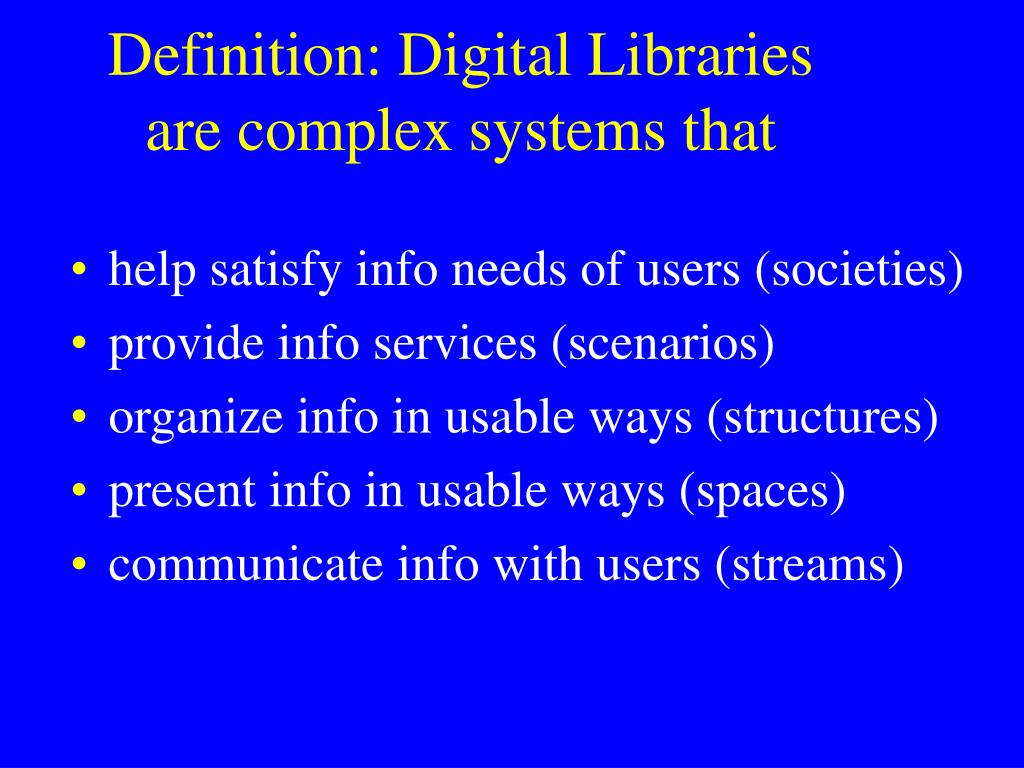 Definition: Digital Libraries are complex systems that