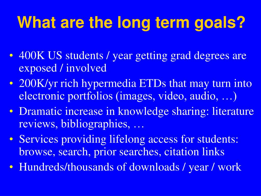 What are the long term goals?