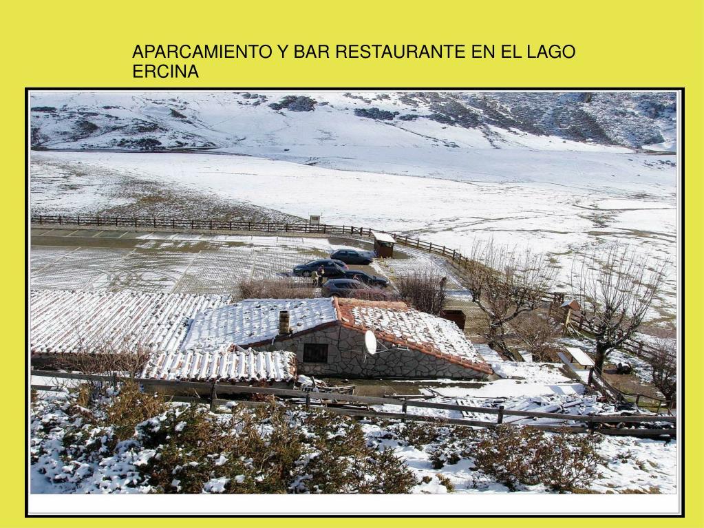 APARCAMIENTO Y BAR RESTAURANTE EN EL LAGO ERCINA