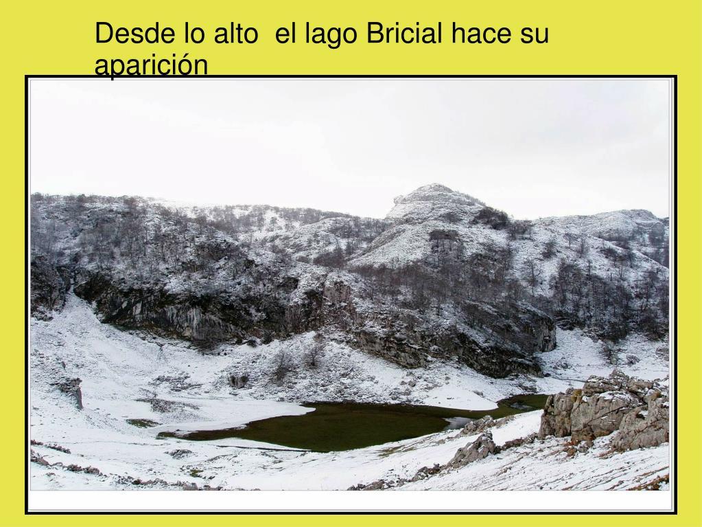 Desde lo alto  el lago Bricial hace su aparición